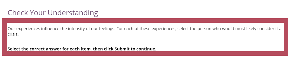 "Example dropdown question, with the question instructions highlighted: ""Our experiences influence the intensity of our feelings. For each of these experiences, select the person who would most likely consider it a crisis. Select the correct answer for each item, then click Submit to continue."""